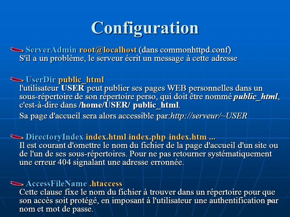 Configuration ServerAdmin root@localhost (dans commonhttpd.conf) S il a un problème, le serveur écrit un message à cette adresse.