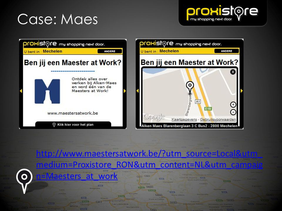 Case: Maes http://www.maestersatwork.be/ utm_source=Local&utm_medium=Proxistore_RON&utm_content=NL&utm_campaign=Maesters_at_work.