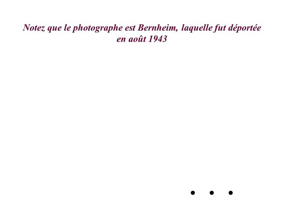 Notez que le photographe est Bernheim, laquelle fut déportée en août 1943