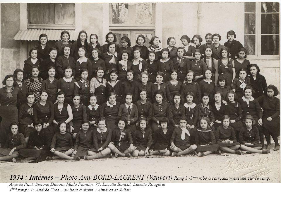 1934 : Internes – Photo Amy BORD-LAURENT (Vauvert) Rang 3 -3ème robe à carreaux – ensuite sur ce rang, Andrée Paut, Simone Dubois, Mado Flandin, , Lucette Bancal, Lucette Rougerie