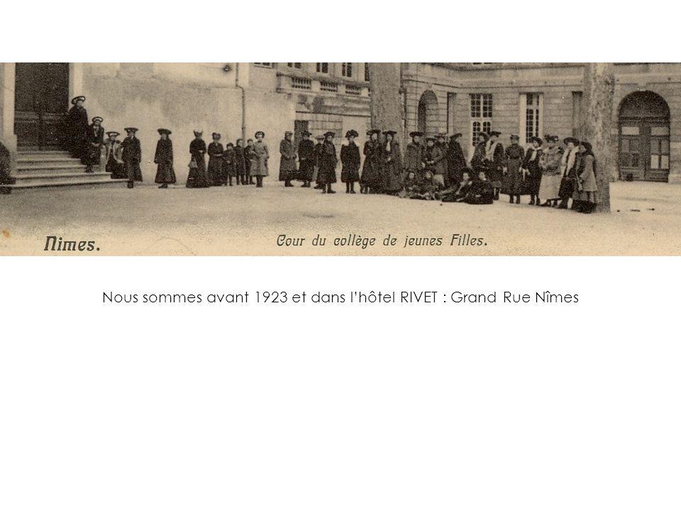Nous sommes avant 1923 et dans l'hôtel RIVET : Grand Rue Nîmes