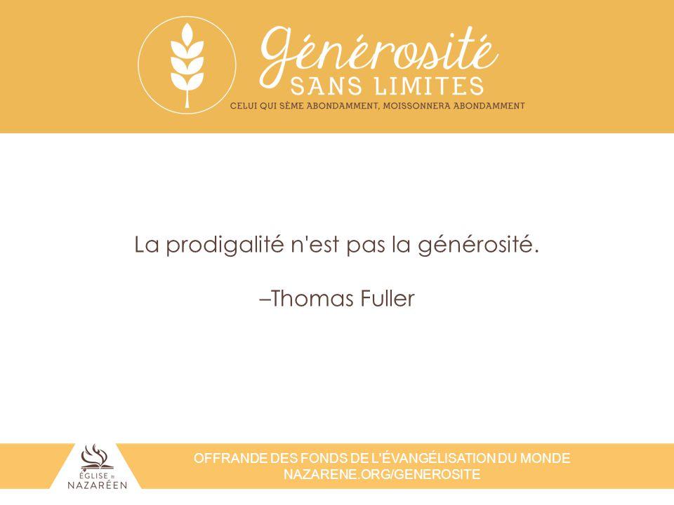 La prodigalité n est pas la générosité. –Thomas Fuller