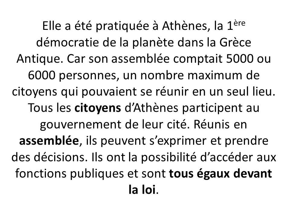 Elle a été pratiquée à Athènes, la 1ère démocratie de la planète dans la Grèce Antique.