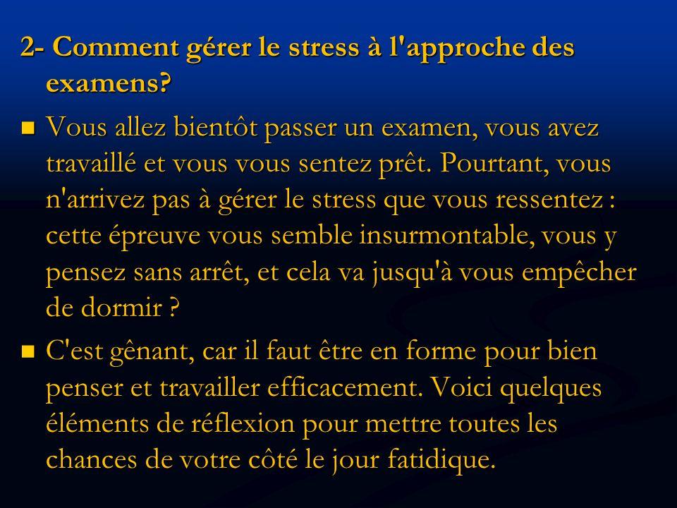 2- Comment gérer le stress à l approche des examens