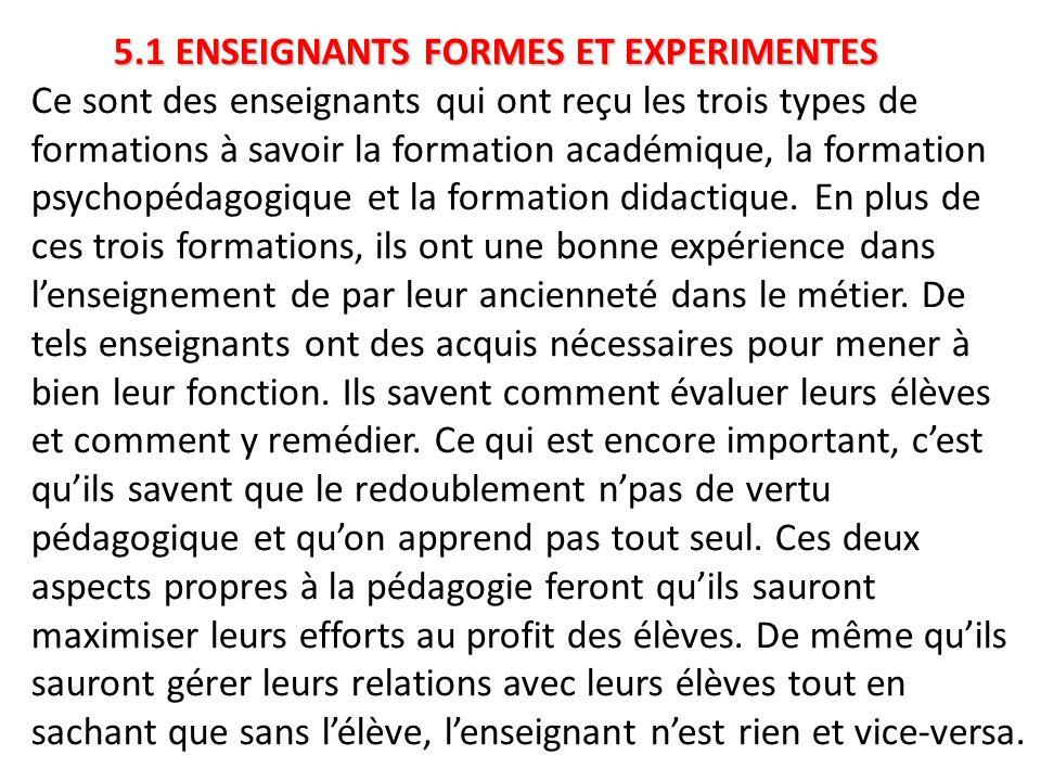 5.1 ENSEIGNANTS FORMES ET EXPERIMENTES Ce sont des enseignants qui ont reçu les trois types de formations à savoir la formation académique, la formation psychopédagogique et la formation didactique.