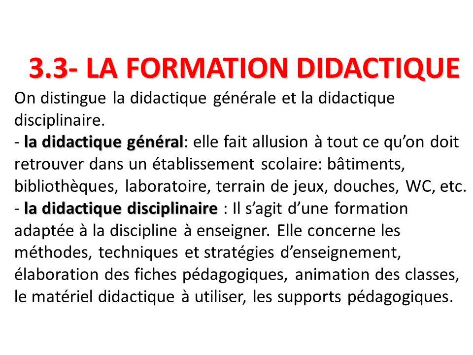 3.3- LA FORMATION DIDACTIQUE On distingue la didactique générale et la didactique disciplinaire.