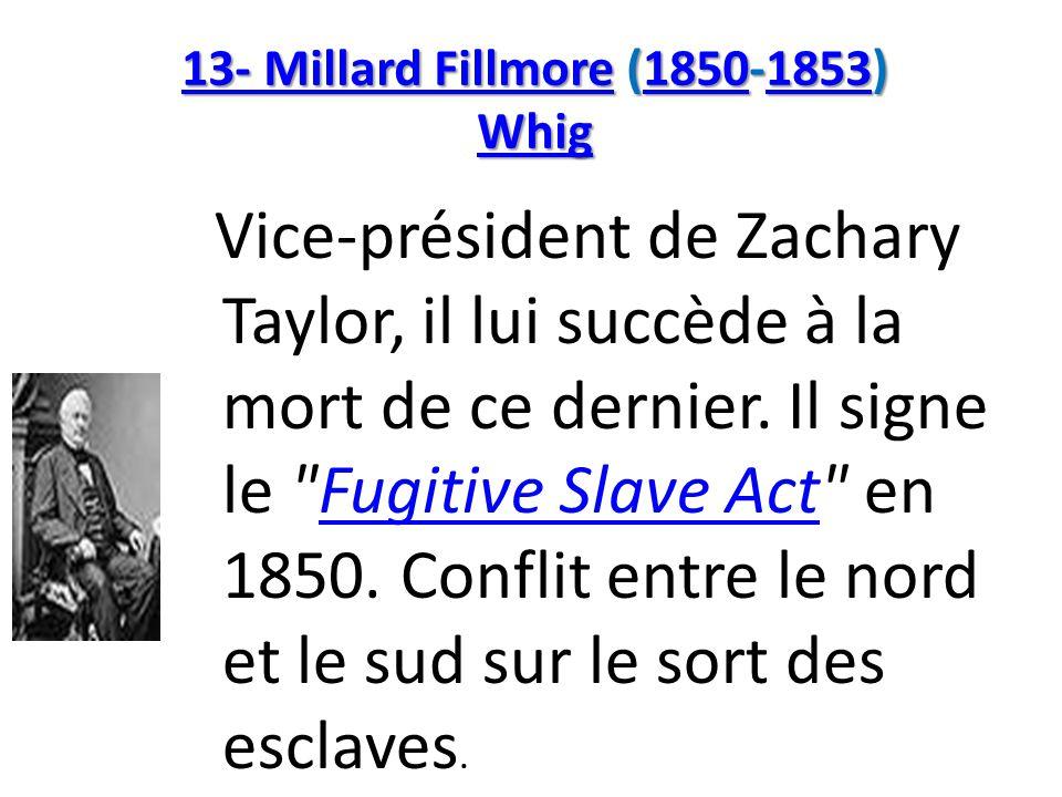 13- Millard Fillmore (1850-1853) Whig
