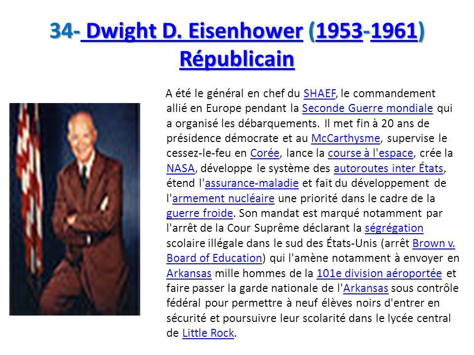 34- Dwight D. Eisenhower (1953-1961) Républicain