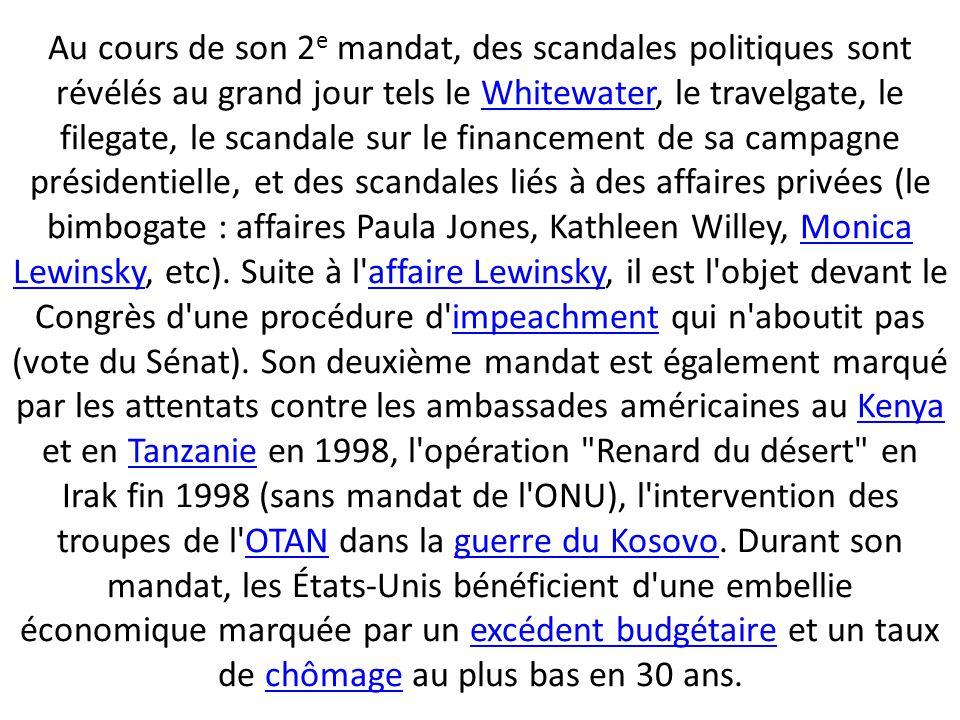 Au cours de son 2e mandat, des scandales politiques sont révélés au grand jour tels le Whitewater, le travelgate, le filegate, le scandale sur le financement de sa campagne présidentielle, et des scandales liés à des affaires privées (le bimbogate : affaires Paula Jones, Kathleen Willey, Monica Lewinsky, etc).