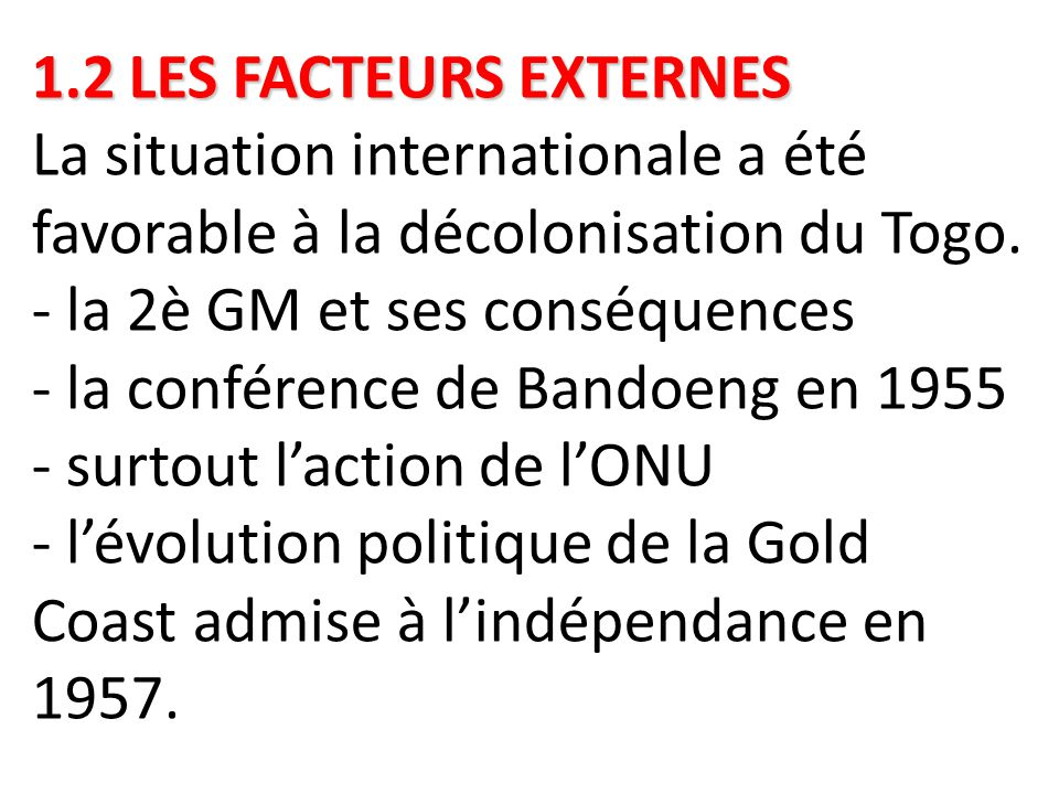 1.2 LES FACTEURS EXTERNES La situation internationale a été favorable à la décolonisation du Togo.