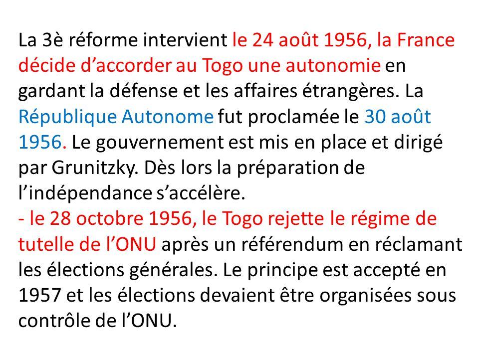 La 3è réforme intervient le 24 août 1956, la France décide d'accorder au Togo une autonomie en gardant la défense et les affaires étrangères.