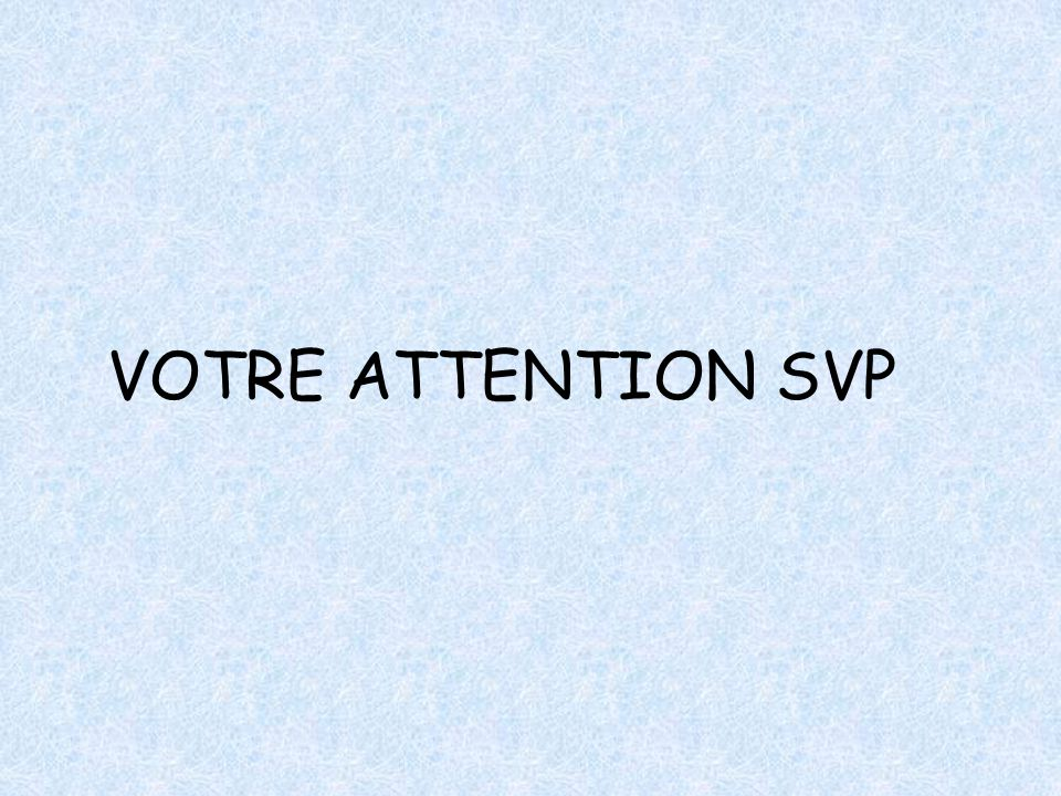 VOTRE ATTENTION SVP