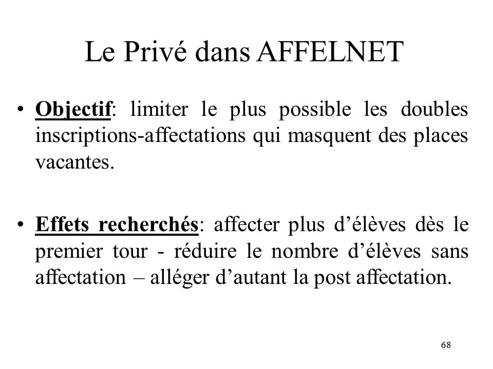 Le Privé dans AFFELNET Objectif: limiter le plus possible les doubles inscriptions-affectations qui masquent des places vacantes.