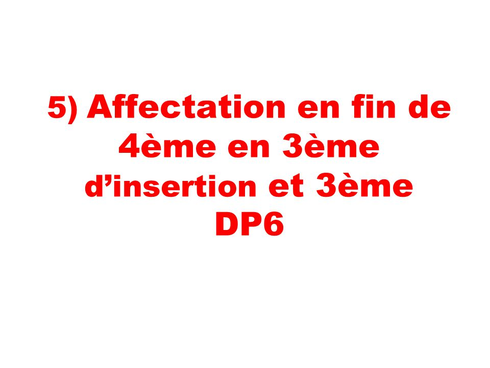 5) Affectation en fin de 4ème en 3ème d'insertion et 3ème DP6
