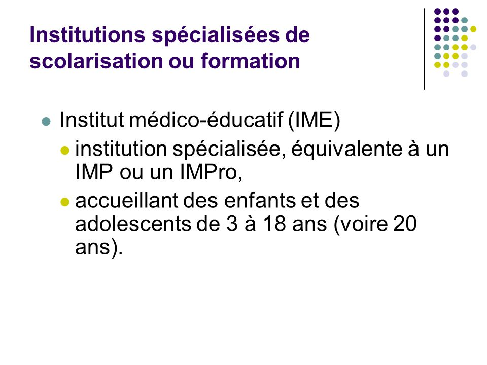 Institutions spécialisées de scolarisation ou formation