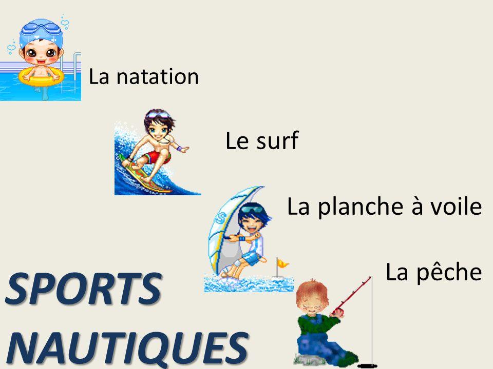 La natation Le surf La planche à voile La pêche SPORTS NAUTIQUES