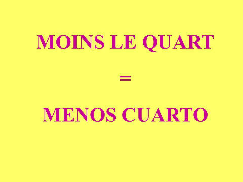 MOINS LE QUART = MENOS CUARTO