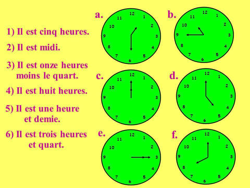 a. b. c. d. e. f. 1) Il est cinq heures. 2) Il est midi.