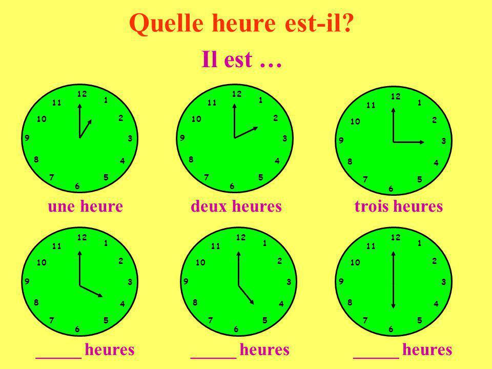 Quelle heure est-il Il est … une heure deux heures trois heures