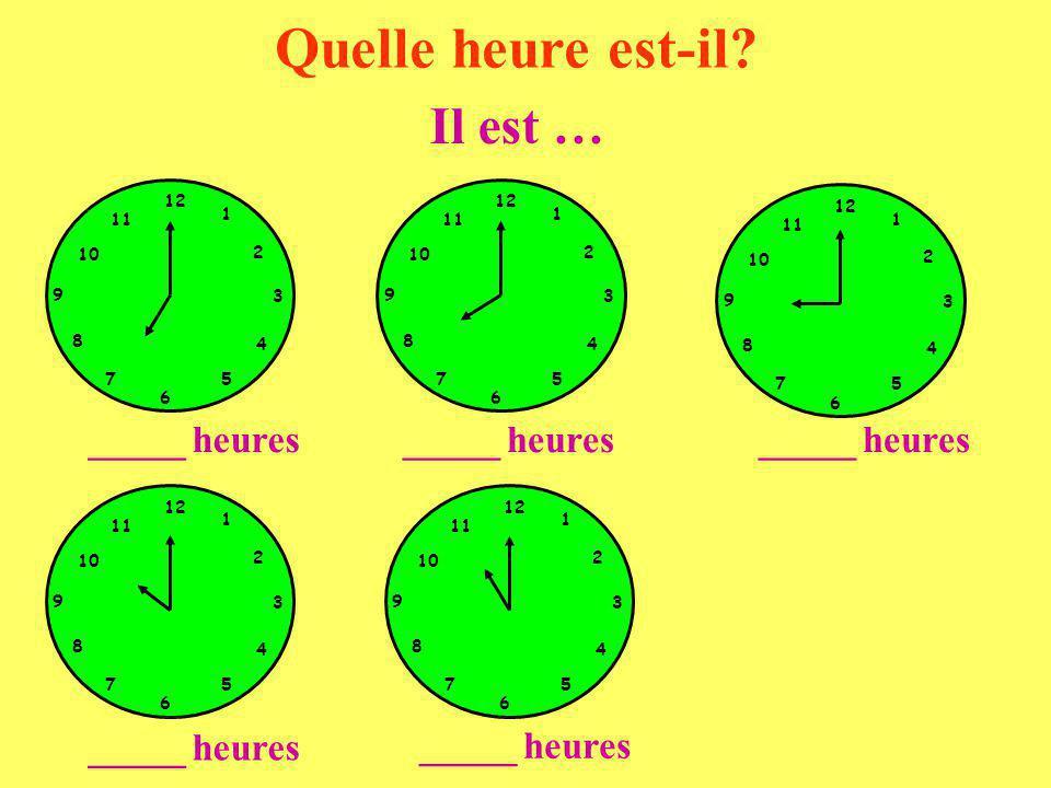 Quelle heure est-il Il est … _____ heures _____ heures _____ heures
