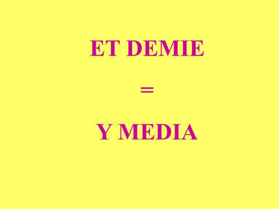 ET DEMIE = Y MEDIA