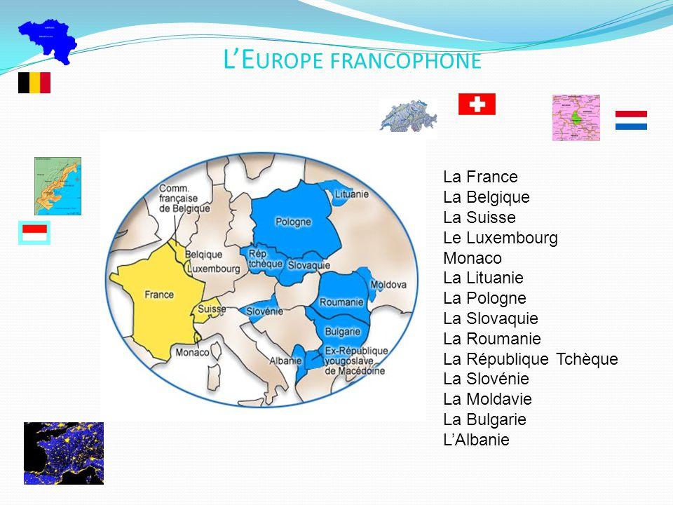 L'Europe francophone La France La Belgique La Suisse Le Luxembourg