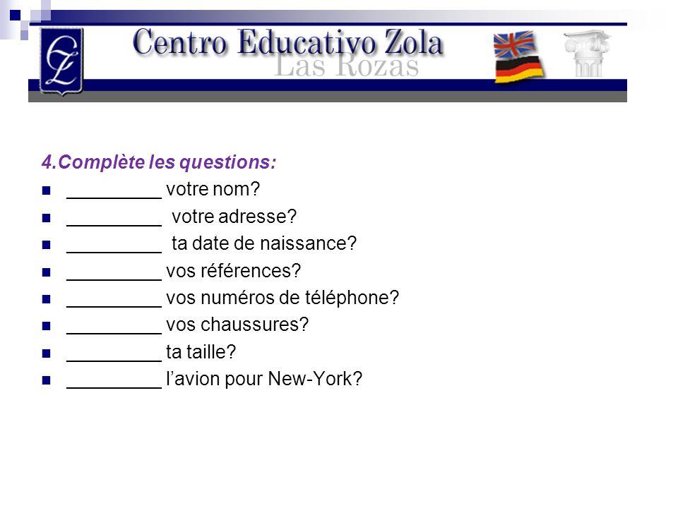 4.Complète les questions: