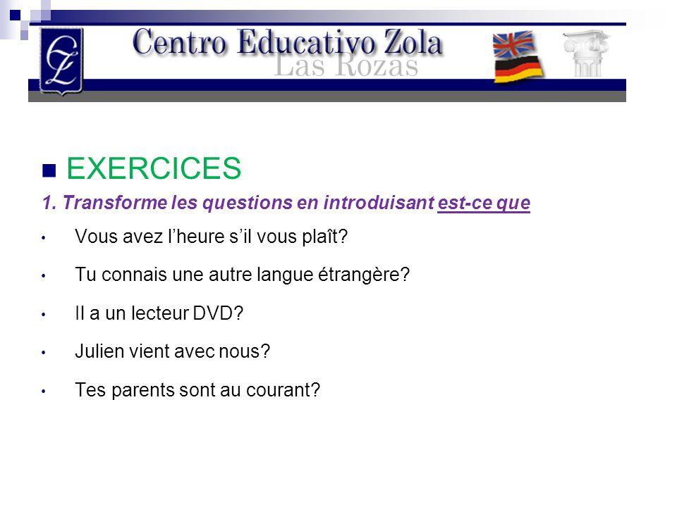 EXERCICES 1. Transforme les questions en introduisant est-ce que