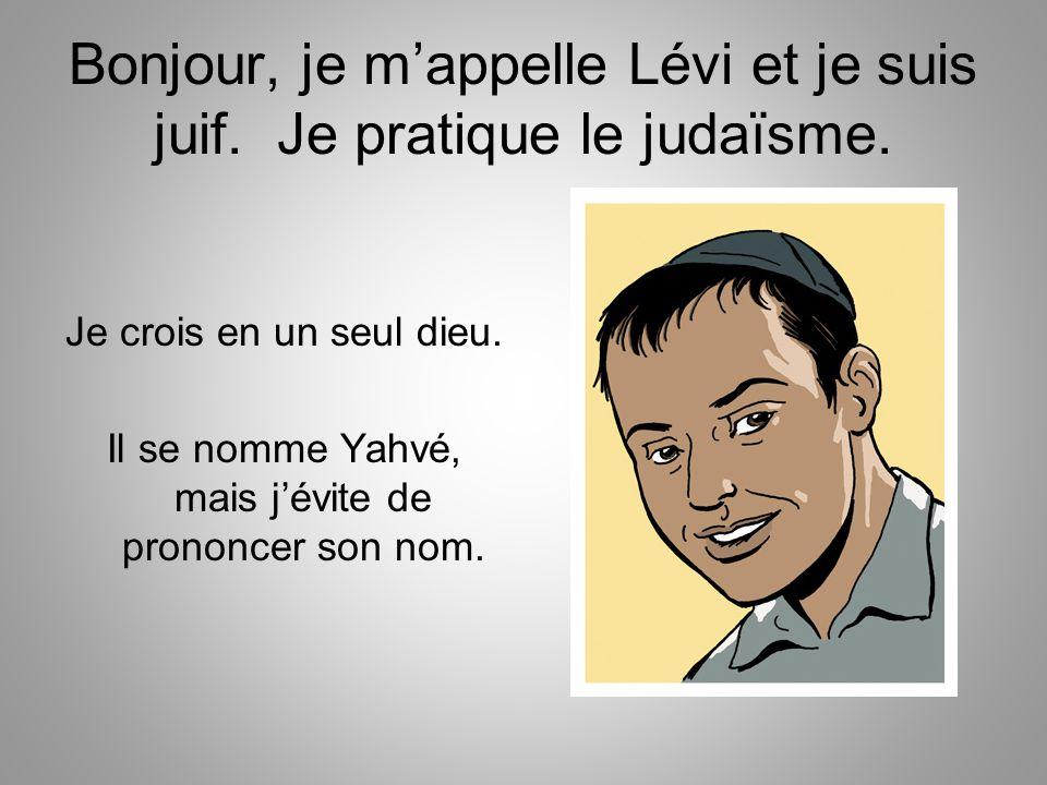 Bonjour, je m'appelle Lévi et je suis juif. Je pratique le judaïsme.