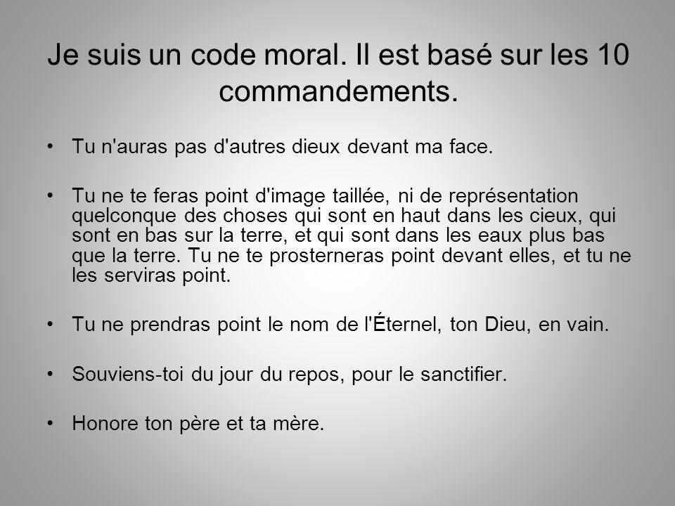 Je suis un code moral. Il est basé sur les 10 commandements.