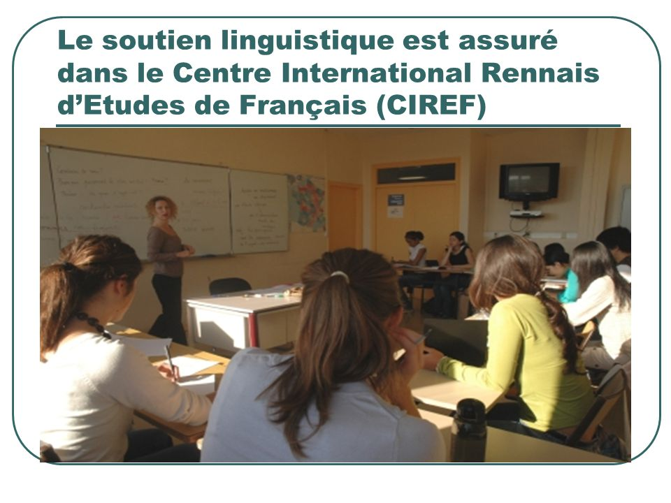 Le soutien linguistique est assuré dans le Centre International Rennais d'Etudes de Français (CIREF)