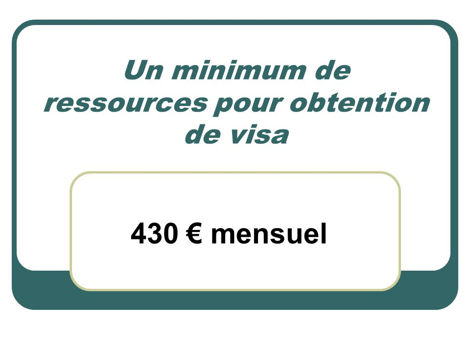 Un minimum de ressources pour obtention de visa