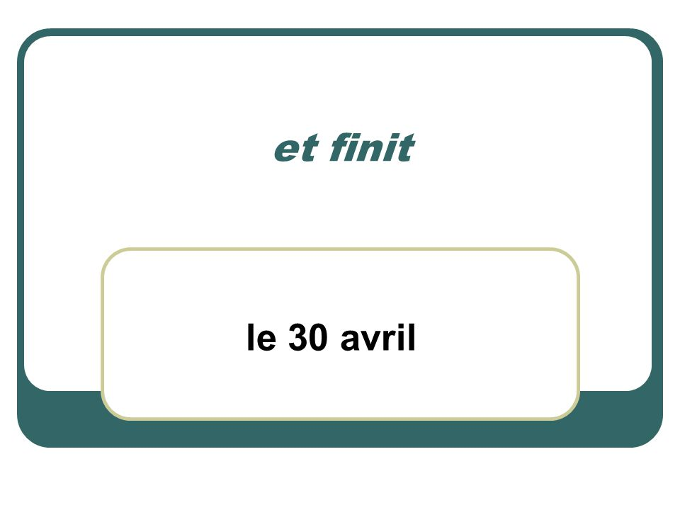 et finit le 30 avril