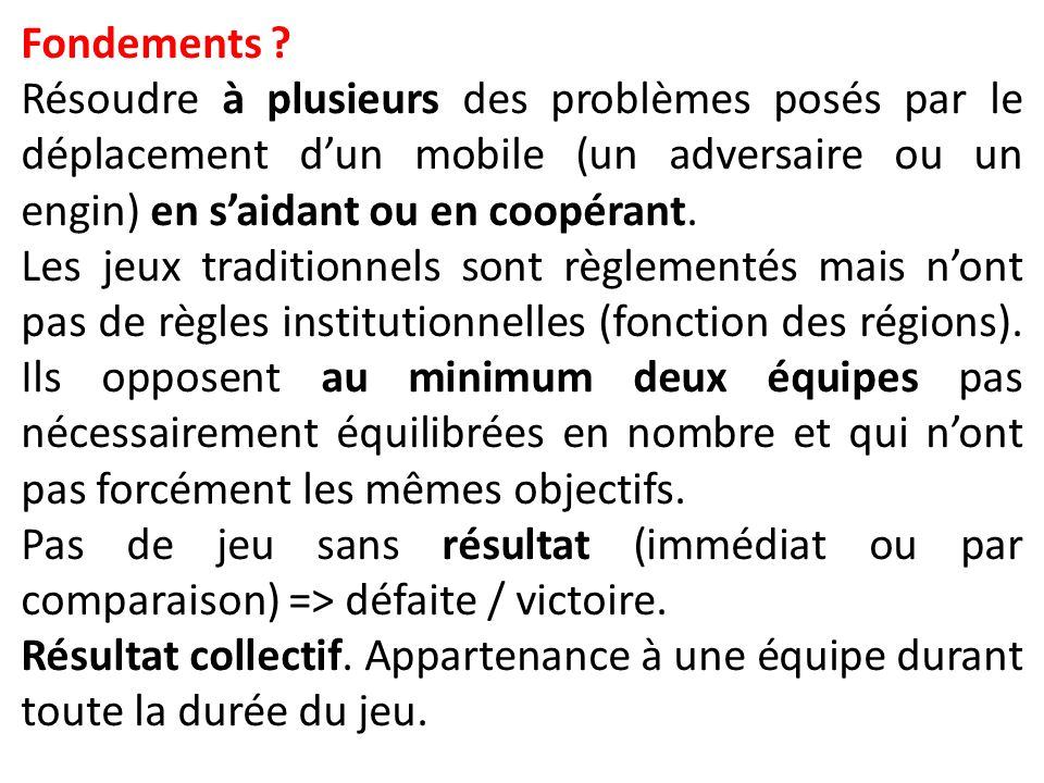 Fondements Résoudre à plusieurs des problèmes posés par le déplacement d'un mobile (un adversaire ou un engin) en s'aidant ou en coopérant.