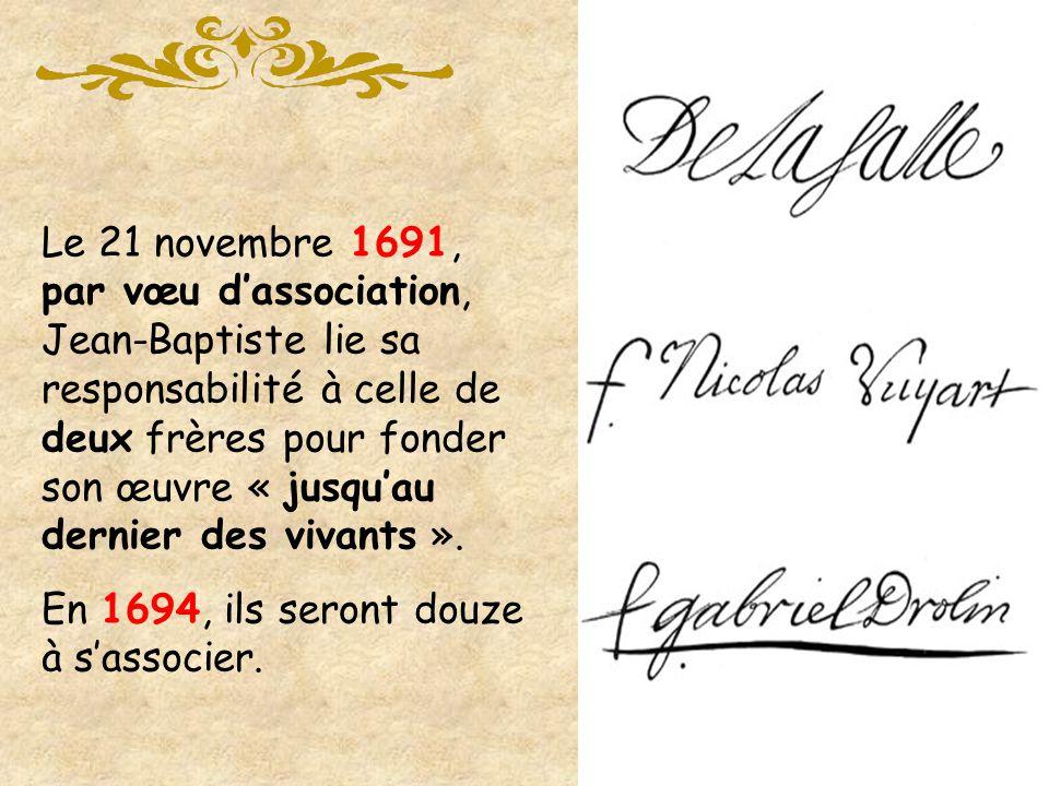 Le 21 novembre 1691, par vœu d'association, Jean-Baptiste lie sa responsabilité à celle de deux frères pour fonder son œuvre « jusqu'au dernier des vivants ».