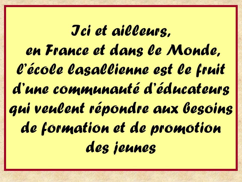 Ici et ailleurs, en France et dans le Monde, l'école lasallienne est le fruit d'une communauté d'éducateurs qui veulent répondre aux besoins de formation et de promotion des jeunes