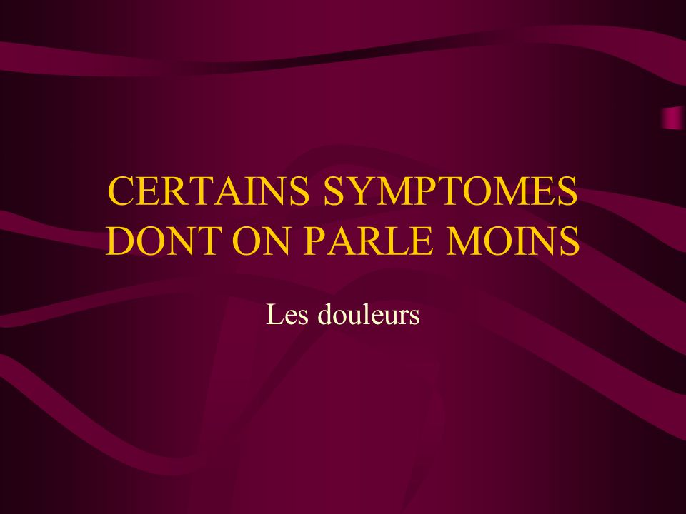 CERTAINS SYMPTOMES DONT ON PARLE MOINS