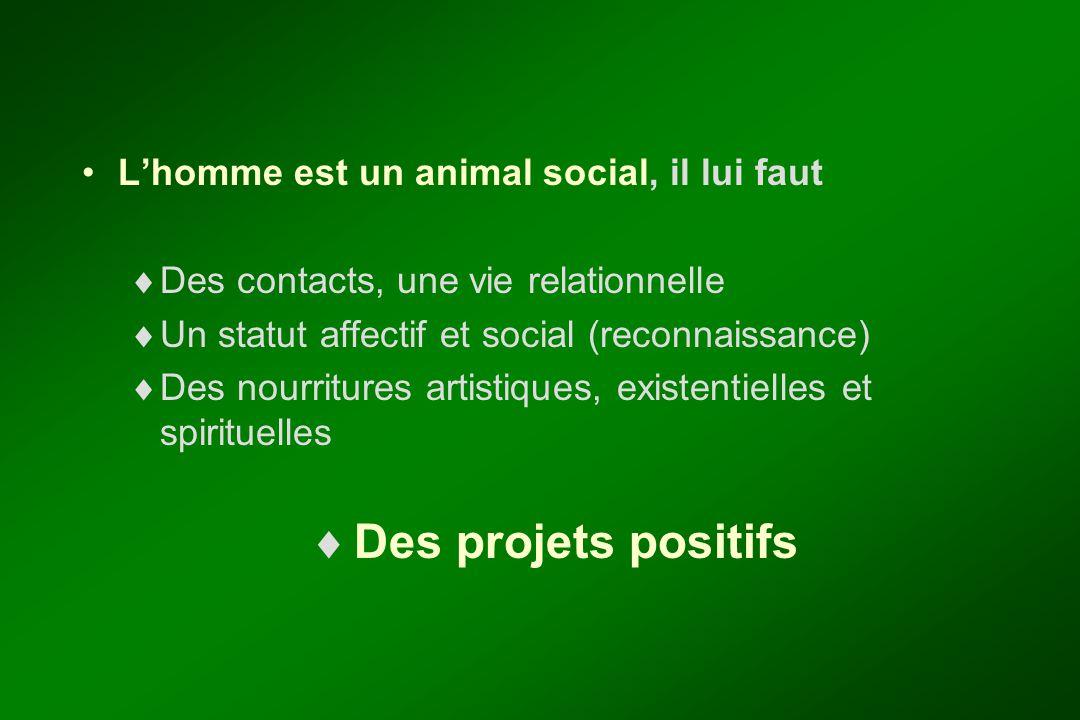 Des projets positifs L'homme est un animal social, il lui faut