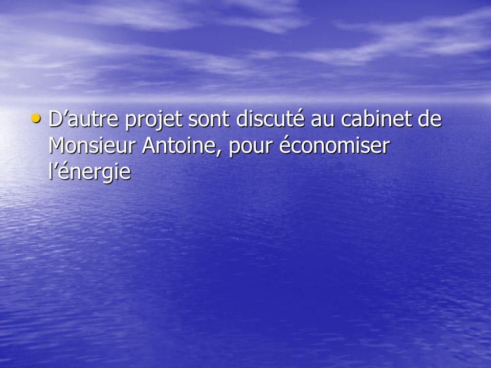 D'autre projet sont discuté au cabinet de Monsieur Antoine, pour économiser l'énergie