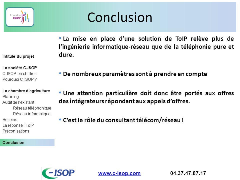 Conclusion La mise en place d'une solution de ToIP relève plus de l'ingénierie informatique-réseau que de la téléphonie pure et dure.