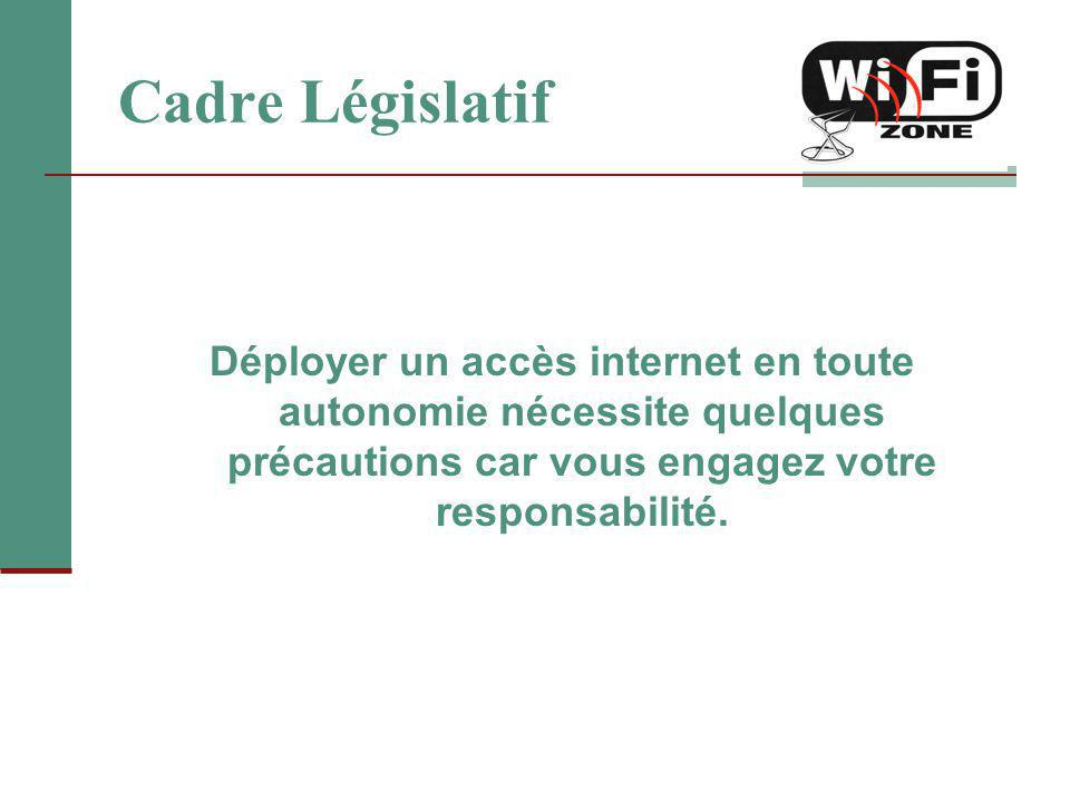 Cadre Législatif Déployer un accès internet en toute autonomie nécessite quelques précautions car vous engagez votre responsabilité.