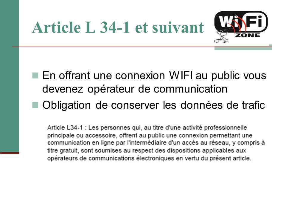 Article L 34-1 et suivant En offrant une connexion WIFI au public vous devenez opérateur de communication.