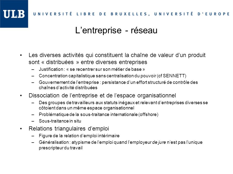 L'entreprise - réseau Les diverses activités qui constituent la chaîne de valeur d'un produit sont « distribuées » entre diverses entreprises.