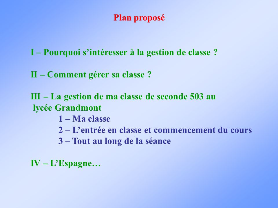 Plan proposé I – Pourquoi s'intéresser à la gestion de classe II – Comment gérer sa classe