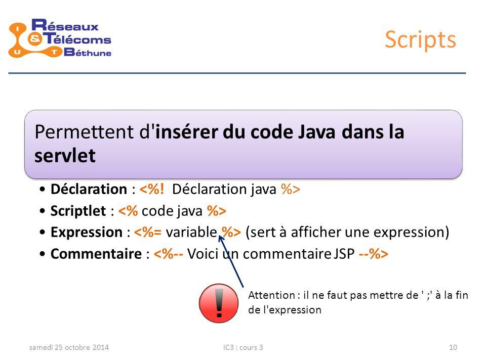 Scripts Permettent d insérer du code Java dans la servlet