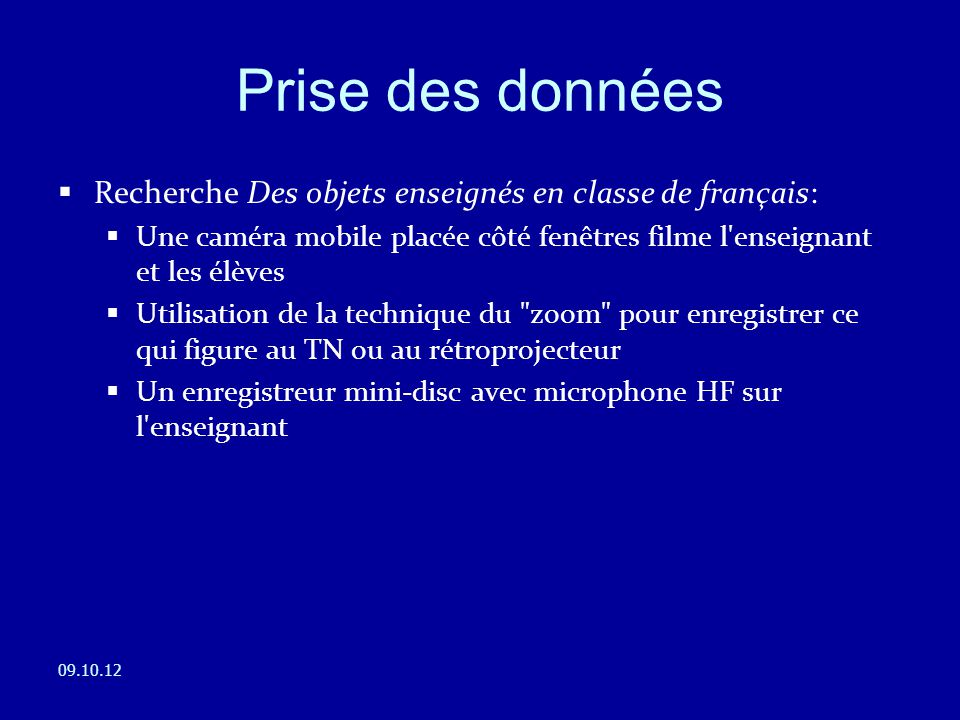 Prise des données Recherche Des objets enseignés en classe de français: Une caméra mobile placée côté fenêtres filme l enseignant et les élèves.
