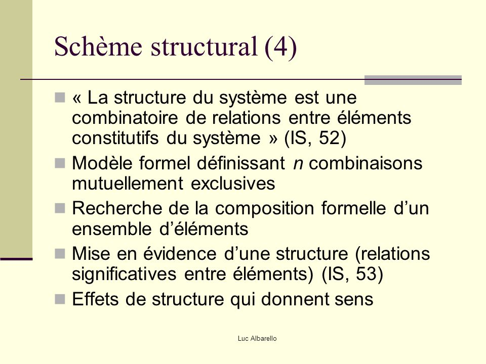 Schème structural (4) « La structure du système est une combinatoire de relations entre éléments constitutifs du système » (IS, 52)