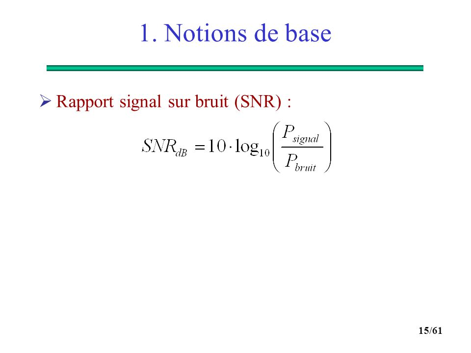 1. Notions de base Rapport signal sur bruit (SNR) :