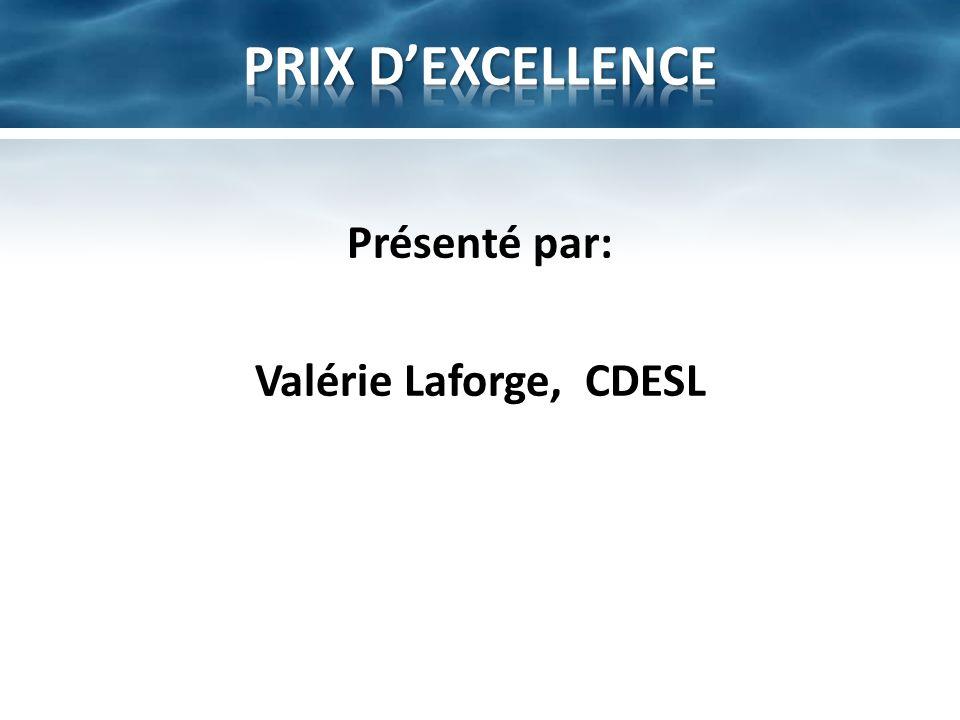 PRIX D'EXCELLENCE Présenté par: Valérie Laforge, CDESL