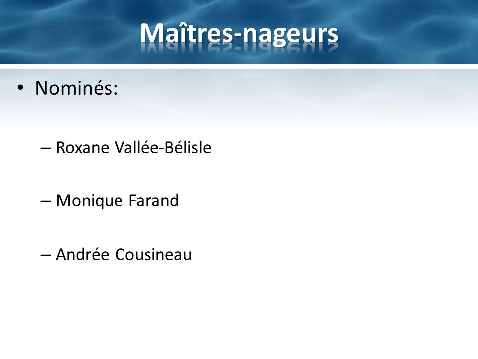 Maîtres-nageurs Nominés: Roxane Vallée-Bélisle Monique Farand